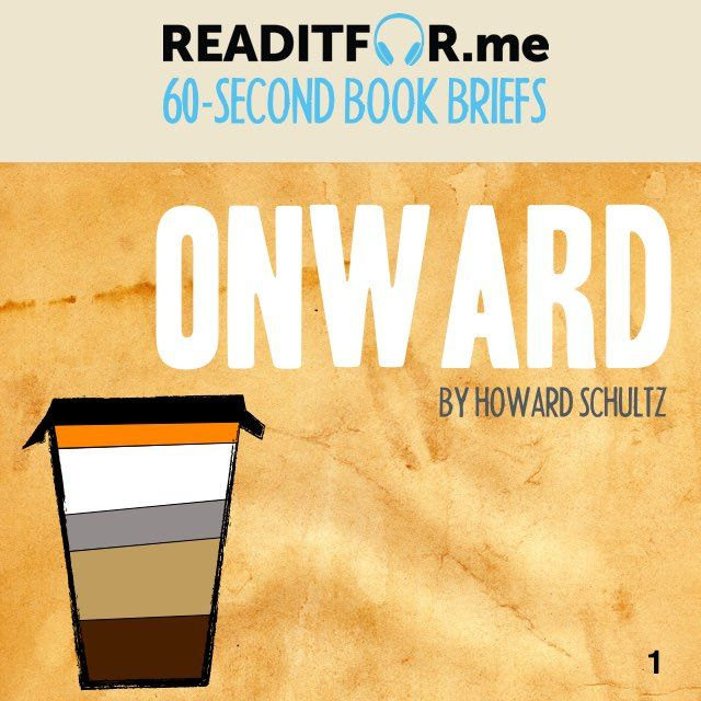 Today's Book Brief: Onward by Howard Schultz. Want the 12-minute version? Get a free www.readitfor.me account.