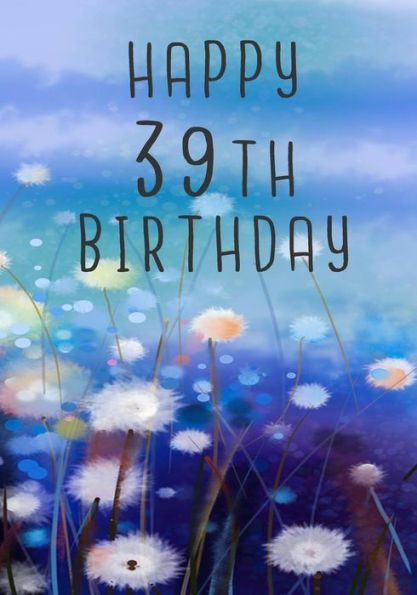 Happy 39th Birthday: Birthday Memory Book, Birthday Journal Notebook For 39 Year Old For Journaling