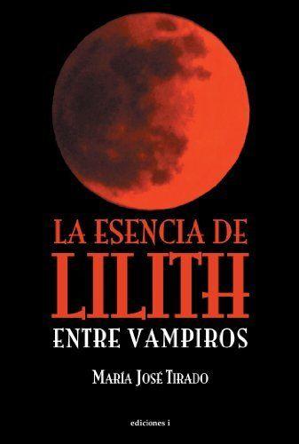 LA ESENCIA DE LILITH (Entre Vampiros nº 2), by Maria Jose Tirado