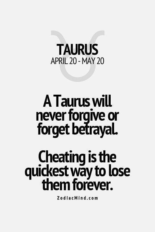 Taurus never forgive a betrayal