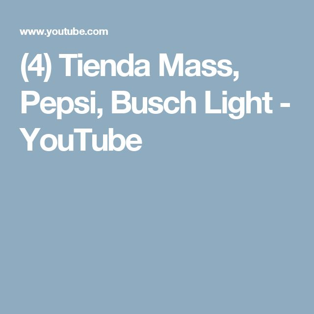 (4) Tienda Mass, Pepsi, Busch Light - YouTube
