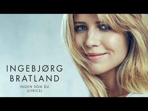 Ingebjørg Bratland - Ingen som du (Lyrics) - YouTube