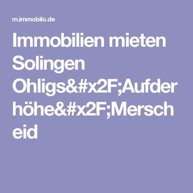 Immobilien mieten Solingen Ohligs/Aufderhöhe/Merscheid