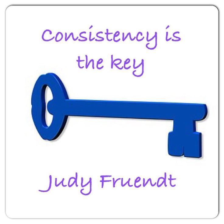 Consistency is the key by judyfruendt