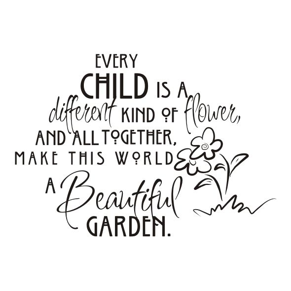 "Väggord med texten ""Every child is a different kind of flower"""