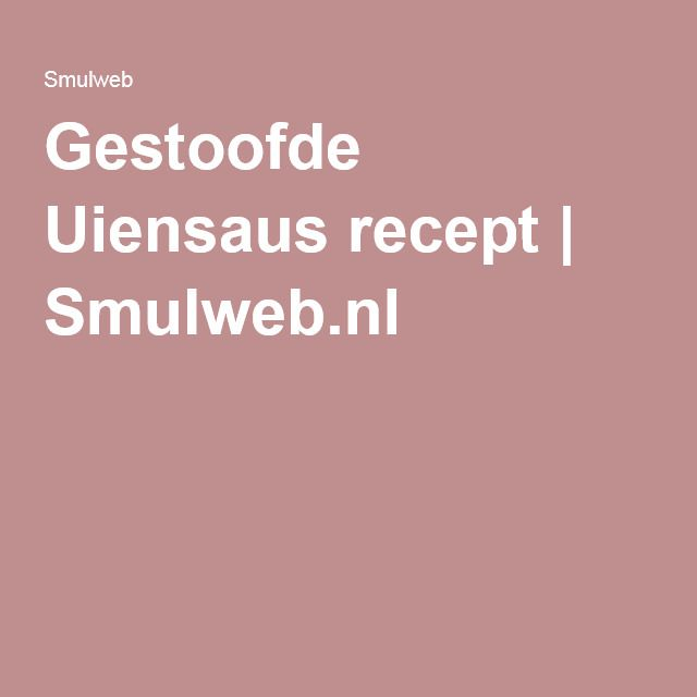 Gestoofde Uiensaus recept   Smulweb.nl