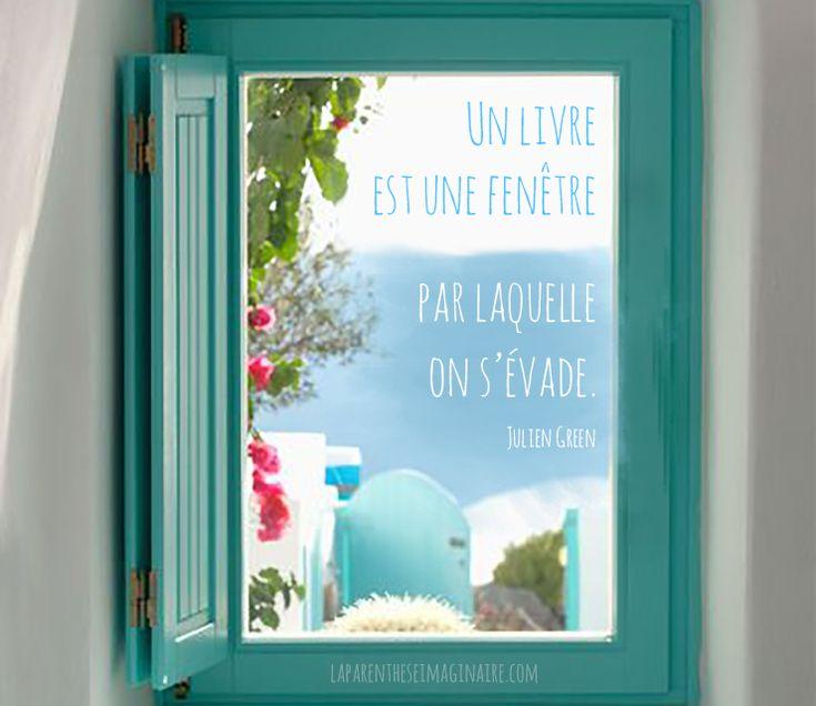 Un livre est une fenêtre par laquelle on s'évade . Julien Green