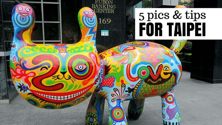 Five Pics & Tips for Taipei, Taiwan