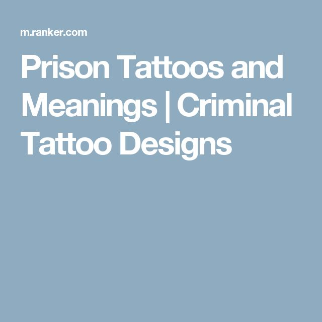Prison Tattoos and Meanings | Criminal Tattoo Designs
