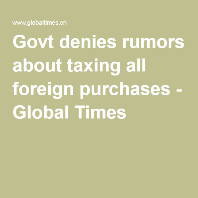 Govt denies rumors about taxing all foreign purchases - Global Times