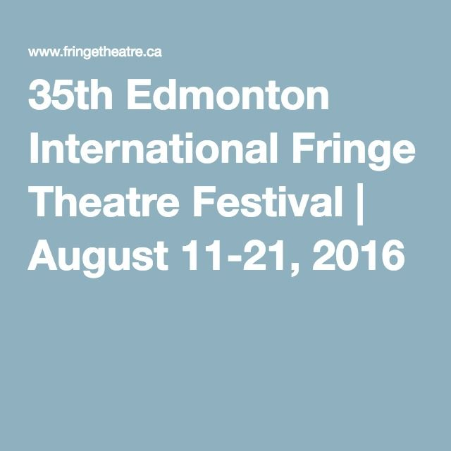 35th Edmonton International Fringe Theatre Festival | August 11-21, 2016