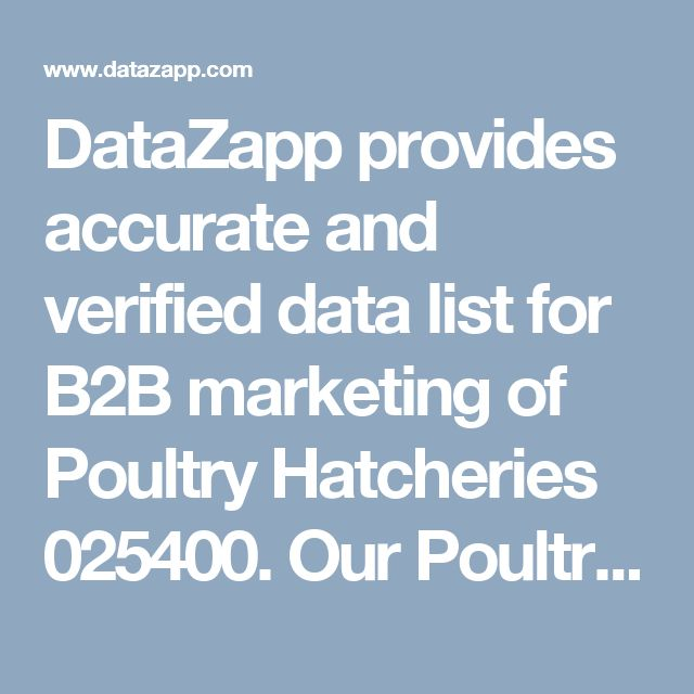 DataZapp provides accurate and verified data list for B2B marketing of Poultry Hatcheries 025400. Our Poultry Hatcheries 025400 CEO Data List includes B2B Email Append, Business Emails, Technology List, B2B Contact Data, CEO Email list etc. Get verified Poultry Hatcheries 025400 Database only at DataZapp.