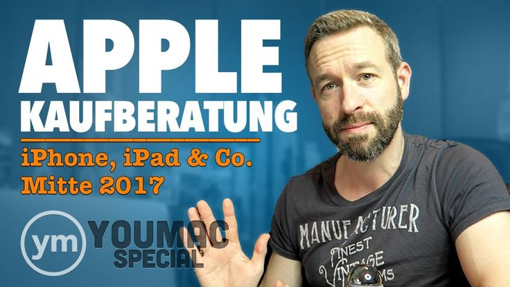 TEIL 2: Apple KAUFBERATUNG Mitte 2017 [iPads - iPhones - iPods - Apple TV - Apple Watch] | youmac