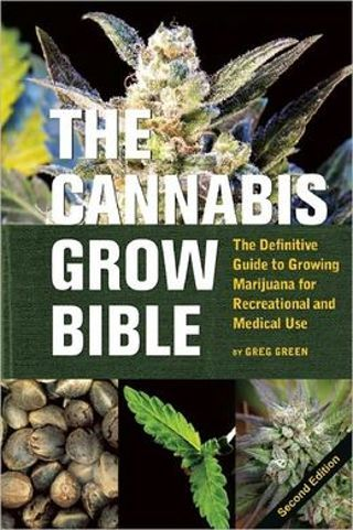 The Cannabis Grow Bible A Guide to Growing Marijuana for Recreational & Medical Use by Greg Green