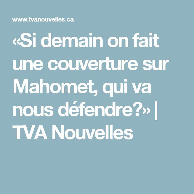«Si demain on fait une couverture sur Mahomet, qui va nous défendre?»   TVA Nouvelles