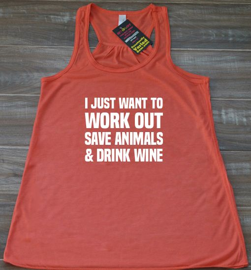 I Just Want To Work Out, Save Animals & Drink Wine Tank Top - Workout Shirt Womens - Funny Gym Tank