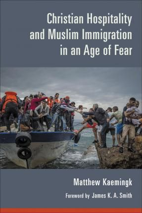 Download Ebook Christian Hospitality and Muslim Immigration in an Age of Fear EPUB PDF PRC