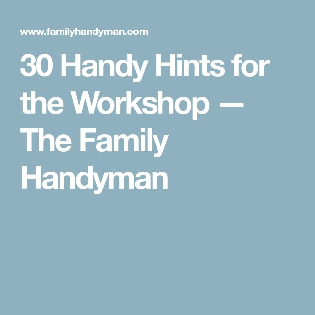 30 Handy Hints for the Workshop — The Family Handyman