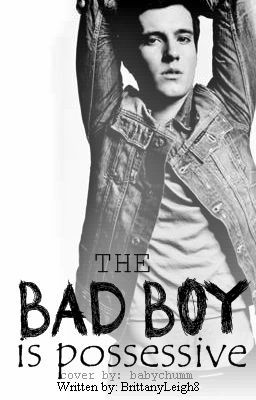 The Bad Boy is Possessive - BrittanyLeigh8 | Wattpad Books ...