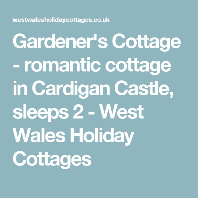 Gardener's Cottage - romantic cottage in Cardigan Castle, sleeps 2 - West Wales Holiday Cottages