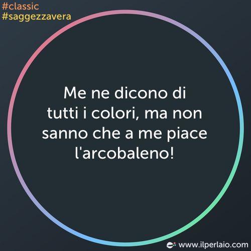 Me ne dicono di tutti i colori, ma non sanno che a me piace l'arcobaleno! #perla…