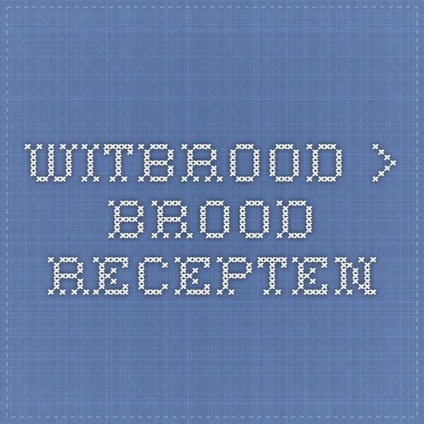 Witbrood > Brood Recepten