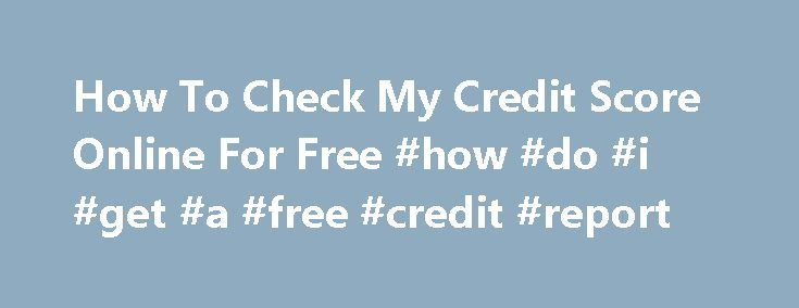 How To Check My Credit Score Online For Free #how #do #i #get #a #free #credit #report http://credit-loan.remmont.com/how-to-check-my-credit-score-online-for-free-how-do-i-get-a-free-credit-report/  #how to check my credit score # But frequently it is often seen How to check my credit score online for free that salaried school folks are not able to go for these surgical procedures because of How to check my credit score online for free highly-priced price standards. The settlement operation…
