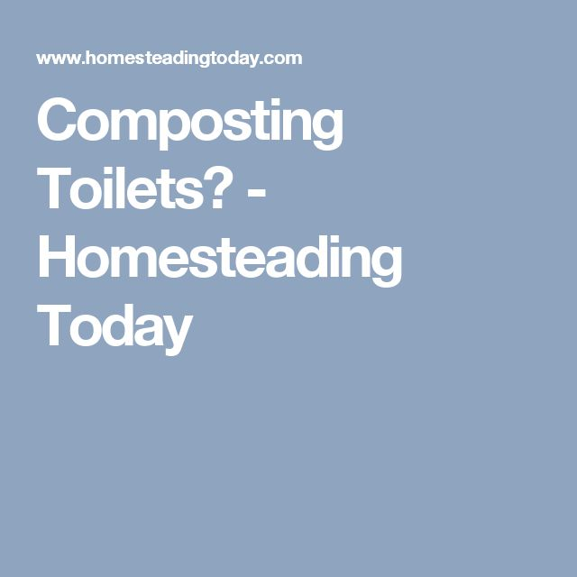 Composting Toilets? - Homesteading Today