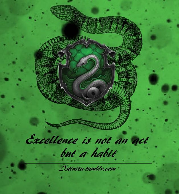 Slytherin: Excellence is not an act but a habit
