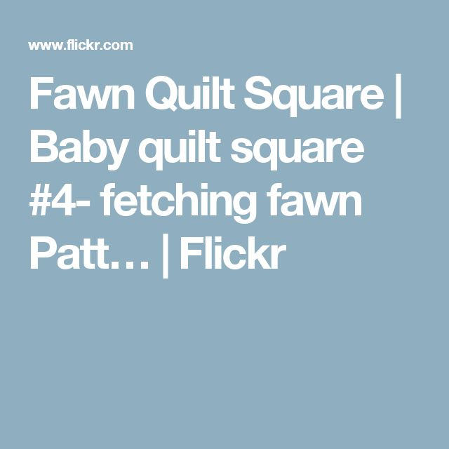 Fawn Quilt Square | Baby quilt square #4- fetching fawn Patt… | Flickr
