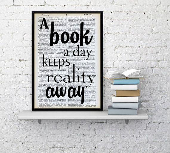Buch-Liebhaber Zitat Wörterbuch Print Bookworm Geschenk Buch Zitat Poster Reader vorhanden A Buch a Day keeps Realität entfernt Fan-Book-Reader Wanddekor