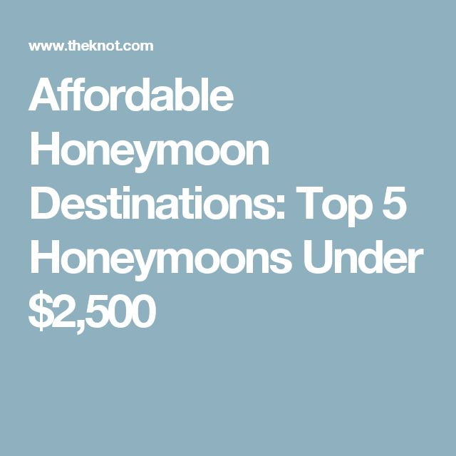 Affordable Honeymoon Destinations: Top 5 Honeymoons Under $2,500