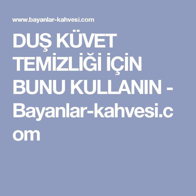 DUŞ KÜVET TEMİZLİĞİ İÇİN BUNU KULLANIN - Bayanlar-kahvesi.com