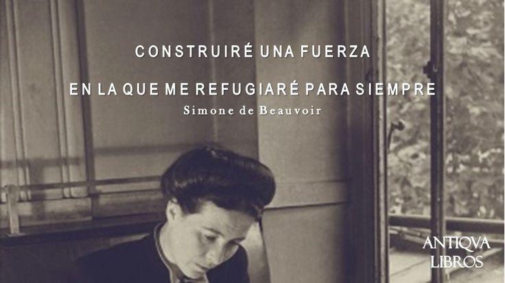 """""""Construiré una fuerza en la que me refugiaré para siempre."""" - Simone de Beauvoir"""