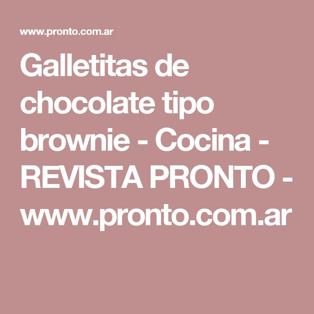 Galletitas de chocolate tipo brownie - Cocina - REVISTA PRONTO - www.pronto.com.ar