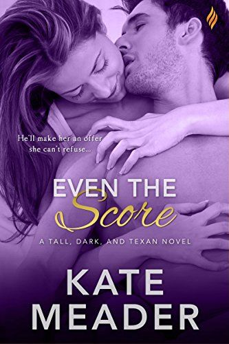 Even The Score (Tall, Dark, and Texan):   A sexy category romance from Entangled's Brazen imprint.../bbr //ibr /He'll make her an offer she can't refuse.../i/pActress Tess McKenzie is performing in the Tenth Circle of Showbiz Hell-dinner theater/i. All she really wants is to start a theater of her own. Then Tess receives an offer she can't refuse. She'll get her funding...if she pretends to be the fiancée to her nemesis, Texan property tycoon Hunter Dade. If she's going to pull this of...