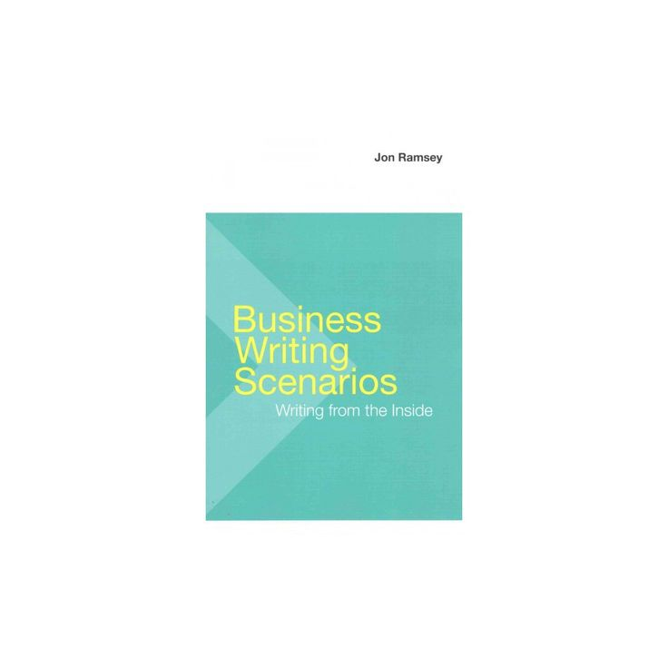 Business Writing Scenarios : Writing from the Inside (Paperback) (Jon Ramsey)
