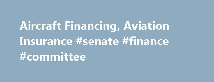 Aircraft Financing, Aviation Insurance #senate #finance #committee http://finances.remmont.com/aircraft-financing-aviation-insurance-senate-finance-committee/  #aircraft finance # Aircraft Financing US Aircraft Finance is an independent full service, national direct aircraft finance company dedicated to providing the great rates and terms combined with excellent customer service. We provide aircraft financing and aviation insurance for both new and used General Aviation aircraft through the…