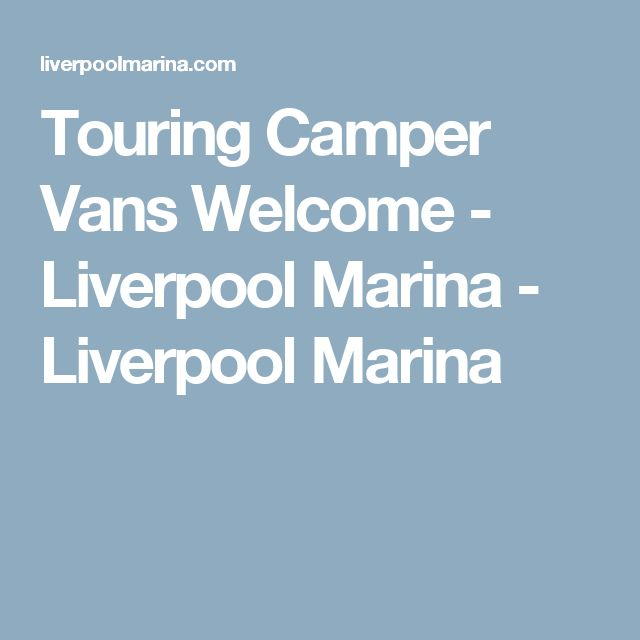 Touring Camper Vans Welcome - Liverpool Marina - Liverpool Marina