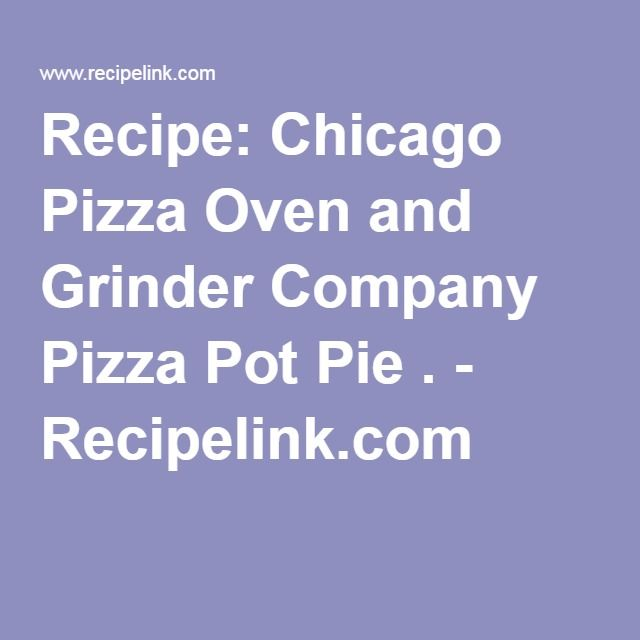 Recipe: Chicago Pizza Oven and Grinder Company Pizza Pot Pie . - Recipelink.com