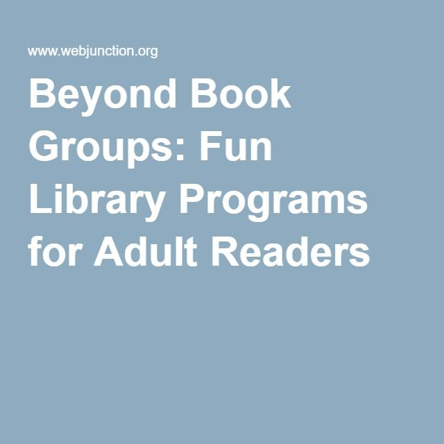 Beyond Book Groups: Fun Library Programs for Adult Readers