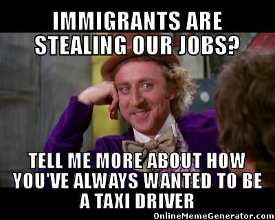 Immigrants are stealing our jobs?  Tell me more about how you've always wanted to be a taxi driver.  Or a cabbage picker, with no minimum wage, no workers compensation, and working conditions exempt from OSHA.