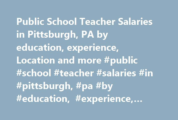 Public School Teacher Salaries in Pittsburgh, PA by education, experience, Location and more #public #school #teacher #salaries #in #pittsburgh, #pa #by #education, #experience, #location #and #more http://mauritius.nef2.com/public-school-teacher-salaries-in-pittsburgh-pa-by-education-experience-location-and-more-public-school-teacher-salaries-in-pittsburgh-pa-by-education-experience-location-and-more/  # Public School Teacher Salaries in Pittsburgh, Pennsylvania Alternate Job Titles: Public…