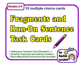 Use these 32 multiple choice task cards to help students identify sentence fragments and run-on sentences. A student answer sheet is included along with an answer key for self-checking. There is also a Challenge Card that can be used in conjunction with any other card to extend the activity. $