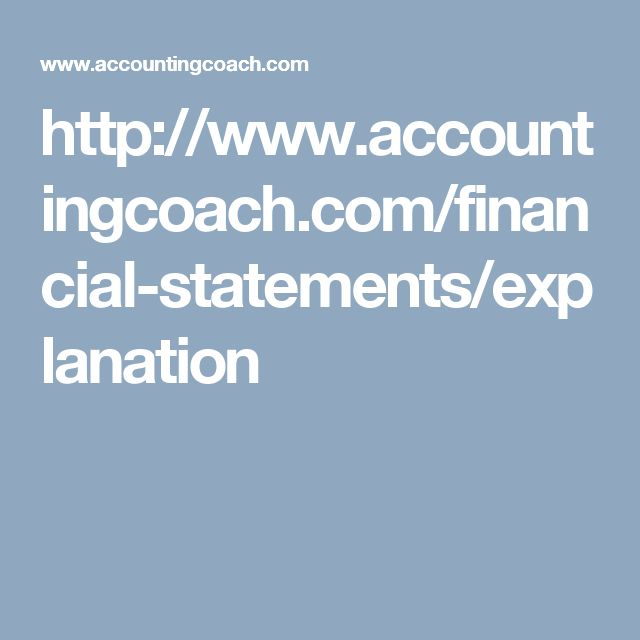 http://www.accountingcoach.com/financial-statements/explanation
