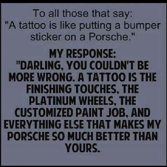 Preach!! I especially hate it when they say it as an insult to the person who has a tattoo!