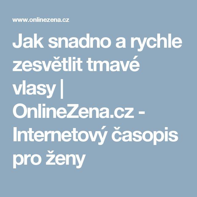 Jak snadno a rychle zesvětlit tmavé vlasy      OnlineZena.cz - Internetový časopis pro ženy