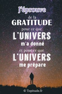 J'éprouve de la gratitude pour ce que l'univers m'a donné et pour ce que l'univers me prépare. Retrouvez chaque jour une nouvelle citation motivante ou inspirante sur www.topitude.fr #citation #motivation #attraction #lda