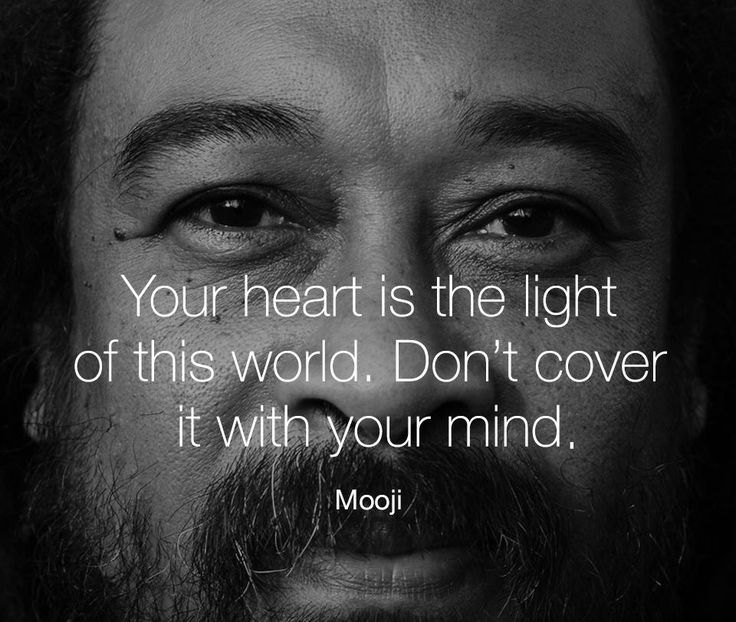 Your HEART is the Light of this WORLD. Don't cover it with your MIND. #Mooji