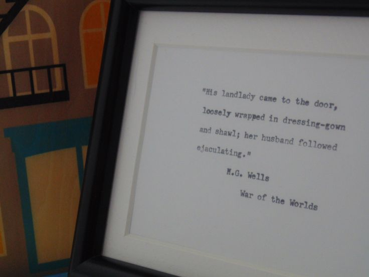 A personal favorite from my Etsy shop https://www.etsy.com/ca/listing/268369653/framed-hg-wells-quote-from-war-of-the